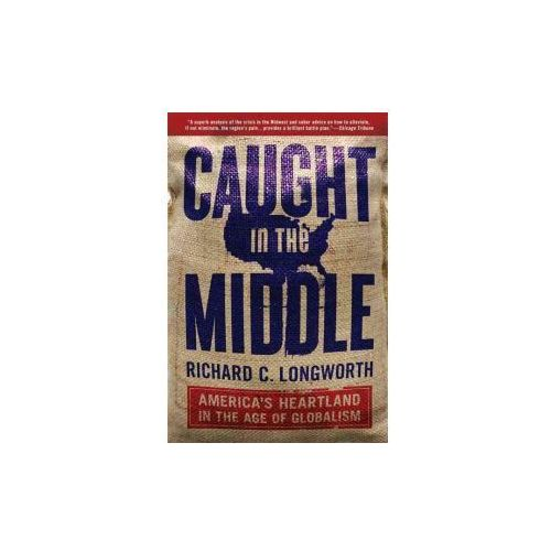 Caught in the Middle: America's Heartland in the Age of Globalism (9781596915909)