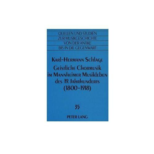 Geistliche Chormusik im Mannheimer Musikleben des 19. Jahrhunderts (1800-1918) (9783631308783)