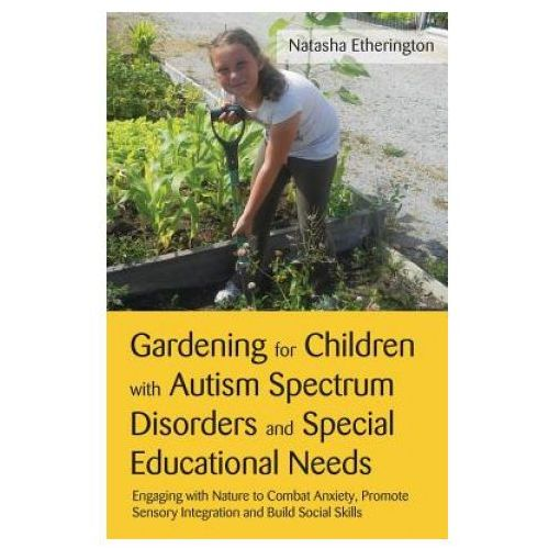 Gardening For Children With Autism Spectrum Disorders And Special Educational Needs (9781849052788)