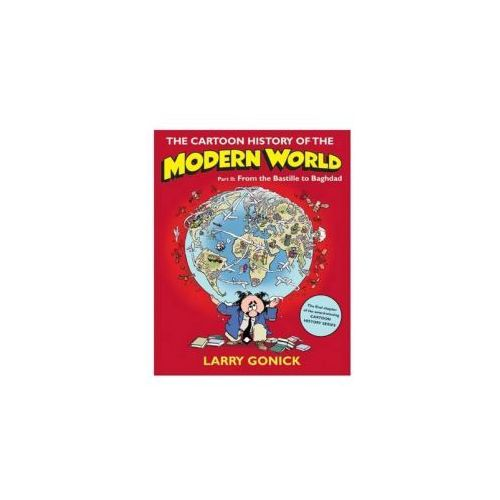 The Cartoon History of the Modern World, Part II: From the Bastille to Baghdad (9780060760083)