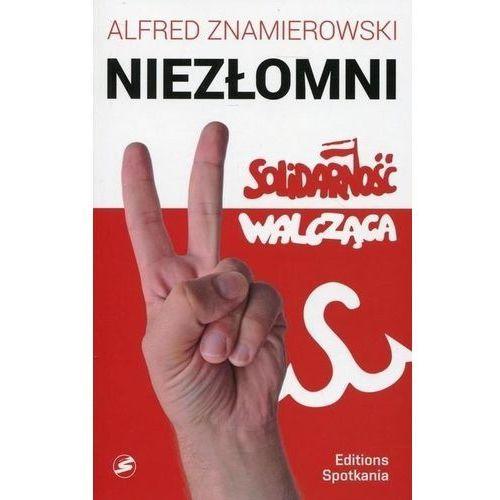 Nieprzejednani. Solidarność Walcząca - Alfred Znamierowski, EDITIONS SPOTKANIA