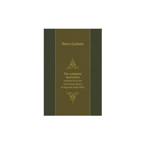 Complete Sportsman Compiled from the Occassional Papers of Reginald Drake Biffin (9785518771031)