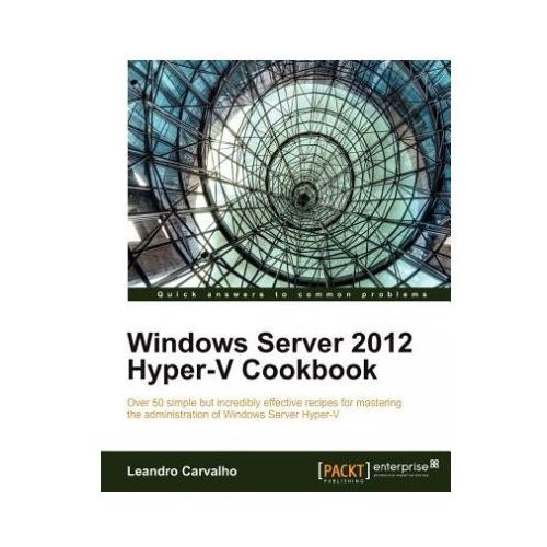 Windows Server 2012 Hyper-V Cookbook (9781849684422)
