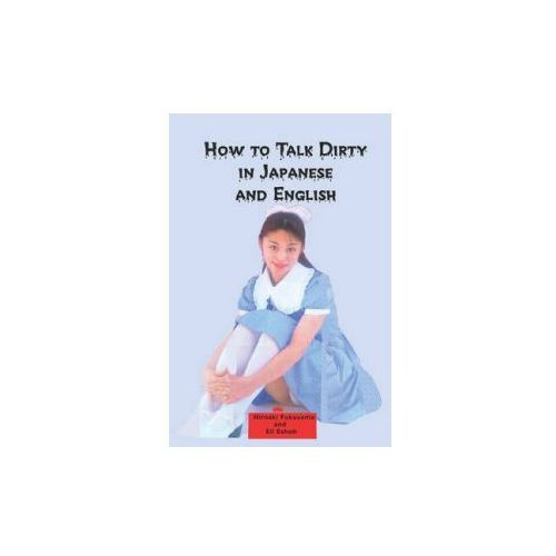 How to Talk Dirty in Japanese and English A Bilingual Book (9780923891121)