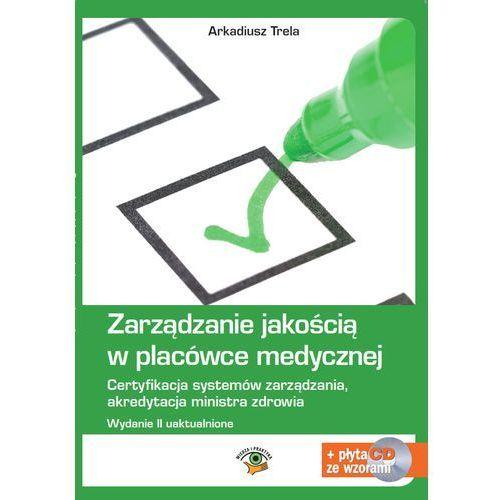 Zarządzanie jakością w placówce medycznej. Wydanie II, Arkadiusz Trela