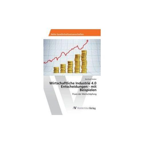 Wirtschaftliche Industrie 4.0 Entscheidungen - mit Beispielen (9783639888973)