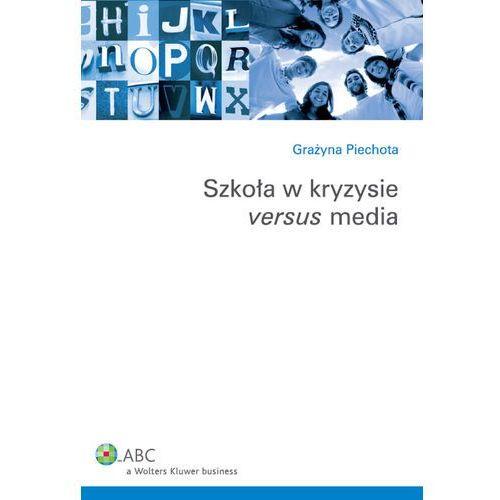 Szkoła w kryzysie versus media - Grażyna Piechota (112 str.)