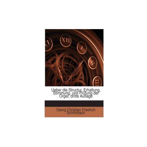 Ueber die Structur, Erhaltung, Stimmung, und Prüfung der Orgel, dritte Auflage