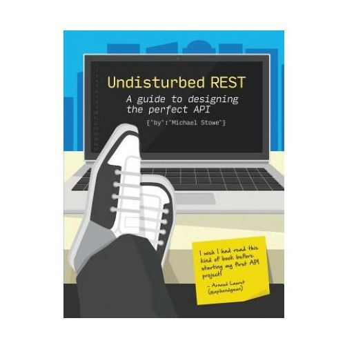 Undisturbed Rest: a Guide to Designing the Perfect API (9781329115941)