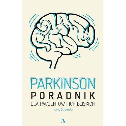 Parkinson. Poradnik dla pacjentów i ich bliskich, Iwona Schymalla