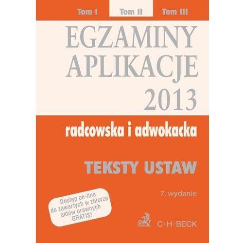 Egzaminy. Aplikacje 2013 radcowska i adwokacka. Tom 2. Teksty ustaw (716 str.)