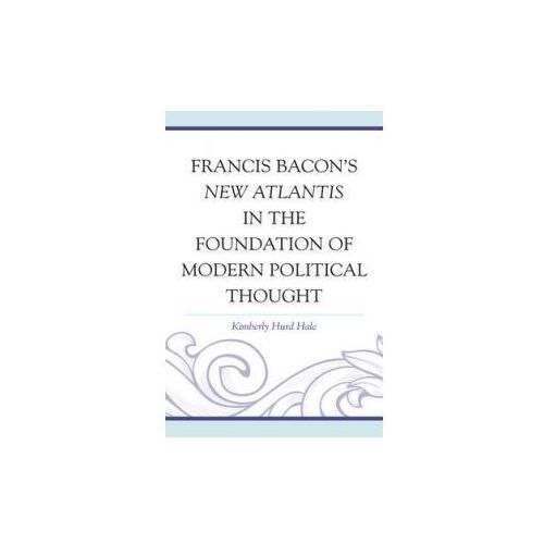 Francis Bacon's New Atlantis in the Foundation of Modern Political Thought