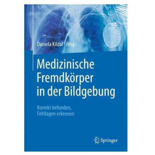 Medizinische Fremdkörper in der Bildgebung - Thorax, Abdomen, Gefäße und Kinder (9783662472958)