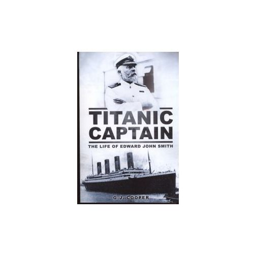 Titanic Captain: The Life of Edward John Smith (9780752460727)
