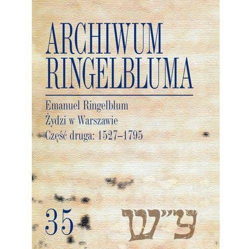 Archiwum Ringelbluma Konspiracyjne Archiwum Getta Warszawy Tom 35 Emanuel Ringelblum, Żydzi w Wars (9788365254757)