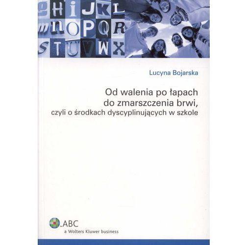 Od walenia po łapach do zmarszczenia brwi, czyli o środkach dyscyplinujących w szkole (2010)