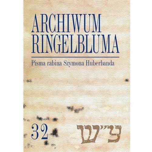 Archiwum Ringelbluma Konspiracyjne Archiwum Getta Warszawy Tom 32 Pisma rabina Szymona Huberbanda, Anna Ciałowicz