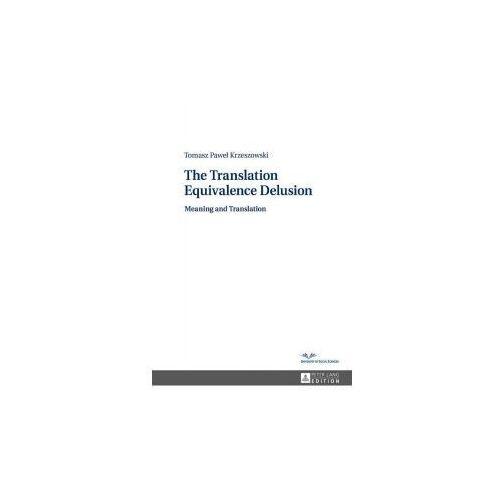 The Translation Equivalence Delusion (9783631620786)