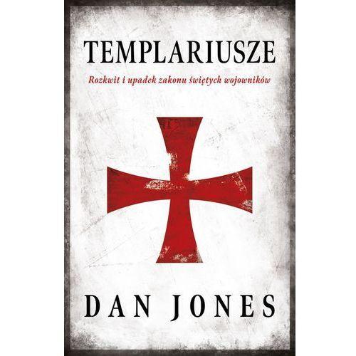 Templariusze. Rozkwit i upadek zakonu świętych wojowników, oprawa twarda