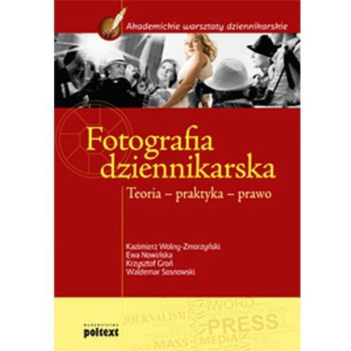 Fotografia dziennikarska. Teoria, praktyka, prawo, praca zbiorowa