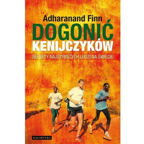 książka DOGONIĆ KENIJCZYKÓW Adharanand Finn
