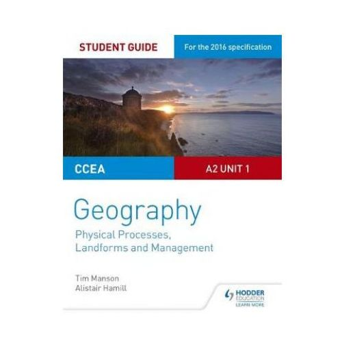 CCEA A2 Unit 1 Geography Student Guide 4: Physical Processes, Landforms and Management (9781471863127)