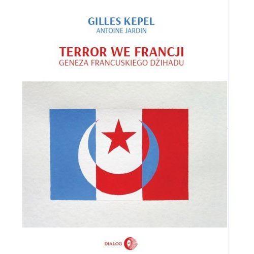 Terror we Francji. Geneza francuskiego dżihadu - Gilles Kepel, Antoine Jardin (EPUB) (9788380027398)