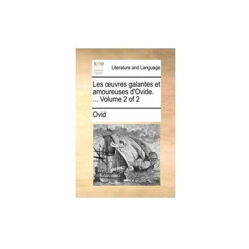 Les Uvres Galantes Et Amoureuses D'Ovide.... Volume 2 of 2 (9781170663790)