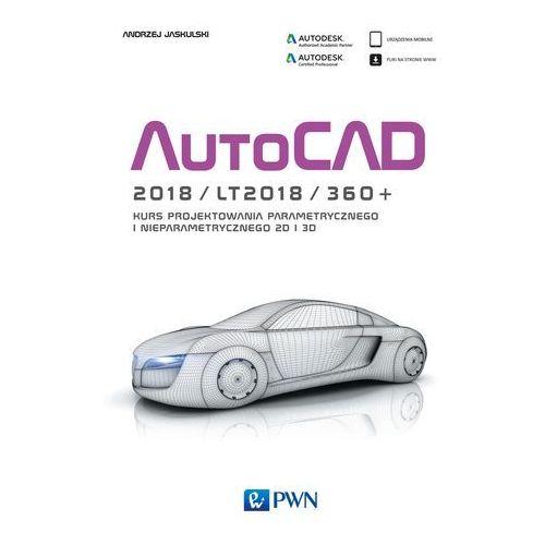 Autocad 2018, LT2018, 360+. Kurs projektowania parametrycznego i nieparametrycznego 2D i 3D - ANDRZEJ JASKULSKI, WYDAWNICTWO NAUKOWE PWN