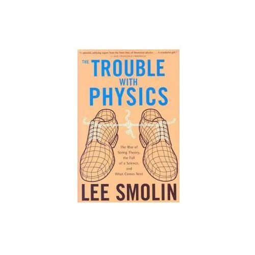 The Trouble with Physics: The Rise of String Theory, the Fall of a Science, and What Comes Next (9780618918683)
