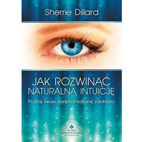 Jak rozwinąć naturalną intuicję. Poznaj swoje nadprzyrodzone zdolności (264 str.)