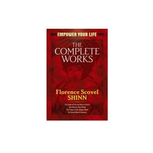 Complete Works of Florence Scovel Shinn Complete Works of Florence Scovel Shinn