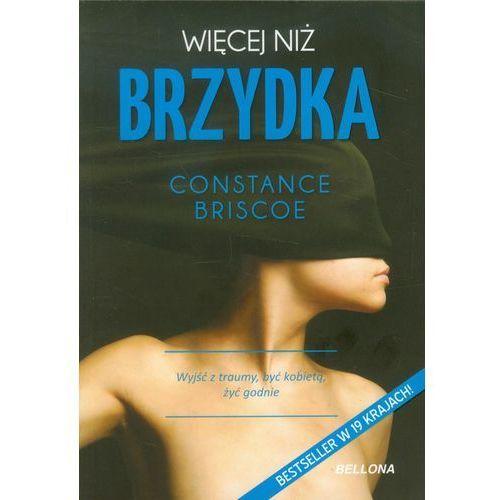 Więcej niż brzydka. Wyjść z traumy, być kobietą, żyć godnie., Briscoe Constance
