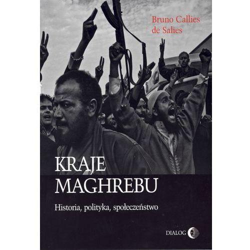 Kraje Maghrebu Historia polityka społeczeństwa - Callies de Salies Bruno