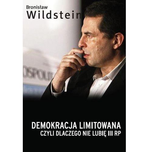 Demokracja limitowana, czyli dlaczego nie lubię III RP, Bronisław Wildstein