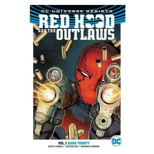 Red Hood And The Outlaws Vol. 1 Dark Trinity (Rebirth), Lobdell, Scott