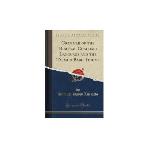 Grammar Of The Biblical Chaldaic Language And The Talmud Babli Idioms (Classic Reprint) (9781333047764)