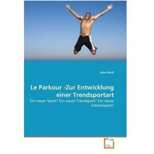 Le Parkour -Zur Entwicklung einer Trendsportart (9783639293227)