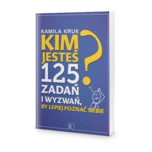 Kim jesteś? 125 zadań i wyzwań, by lepiej poznać siebie - Kamila Kruk