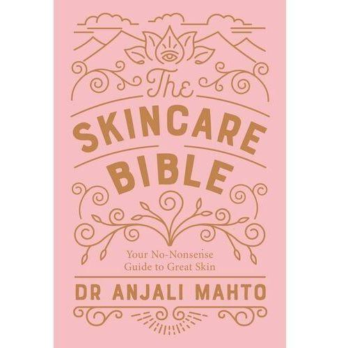 The Skincare Bible Mahto, Dr Anjali, Anjali Mahto