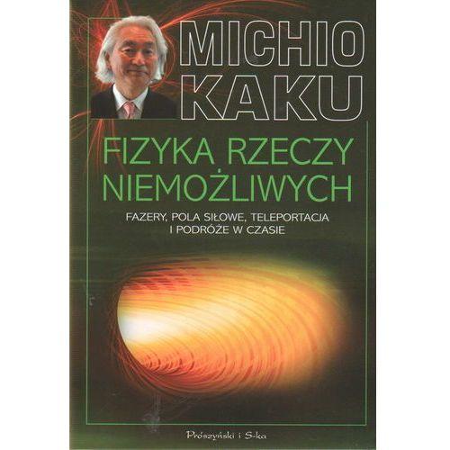 Fizyka rzeczy niemożliwych, Kaku Michio