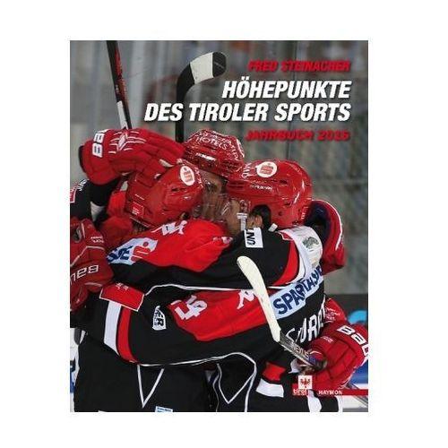 Höhepunkte des Tiroler Sports - Jahrbuch 2016 Steinacher, Fred (9783709972854)
