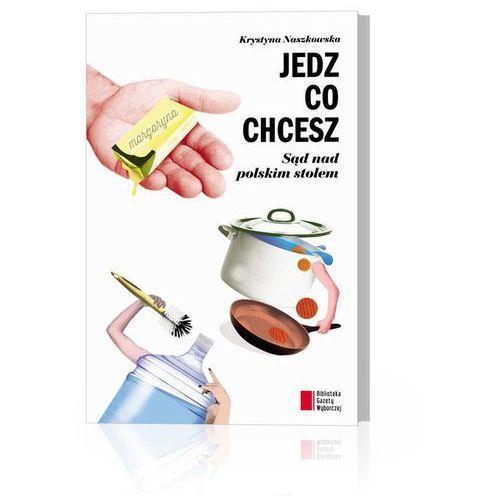 Jedz co chcesz. Sąd nad polskim stołem (ISBN 9788326812408)