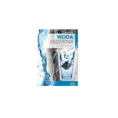 Woda krzemowa i szungit na straży zdrowia, oprawa broszurowa