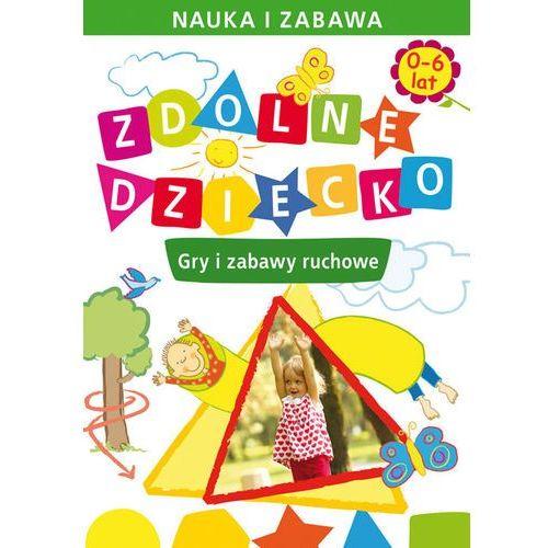 Zdolne dziecko. Gry i zabawy ruchowe (2009)