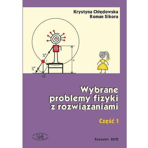 Wybrane problemy fizyki z rozwiązaniami. Część 1 - Krystyna Chłędowska - ebook