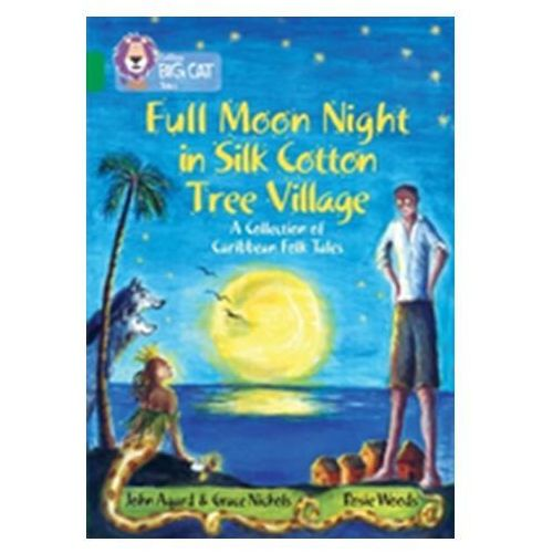 Full Moon Night in Silk Cotton Tree Village: A Collection of Caribbean Folk Tales Agard, John