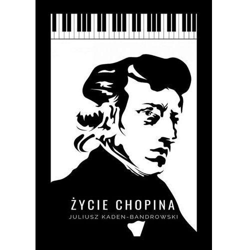 Życie Chopina - Juliusz Kaden-Bandrowski (PDF) (9788381193337)