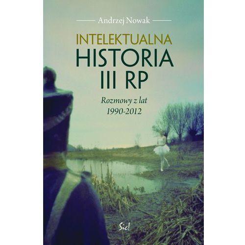 Intelektualna historia III RP Rozmowy z lat 1990-2012, rok wydania (2013)