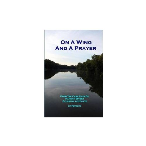 On a Wing and a Prayer: From the Case Files of Hannah Singer, Celestial Advocate